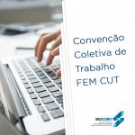 Convenção Coletiva de Trabalho FEM CUT já está disponível