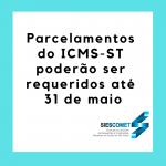 Parcelamentos do ICMS-ST poderão ser requeridos até 31 de maio de 2019
