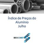 Índice dos Preços de Alumínio – Julho