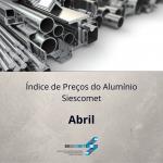 Índice de Preço do Alumínio – Abril 2021